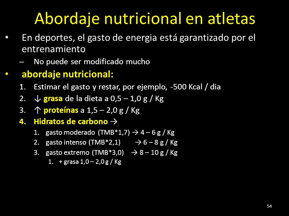 54 Abordaje nutricional en atletas En deportes, el gasto de energia está garantizado por el entrenamiento – No puede ser modificado mucho abordaje nutricional: 1.Estimar el gasto y restar, por ejemplo, -500 Kcal / dia 2.
