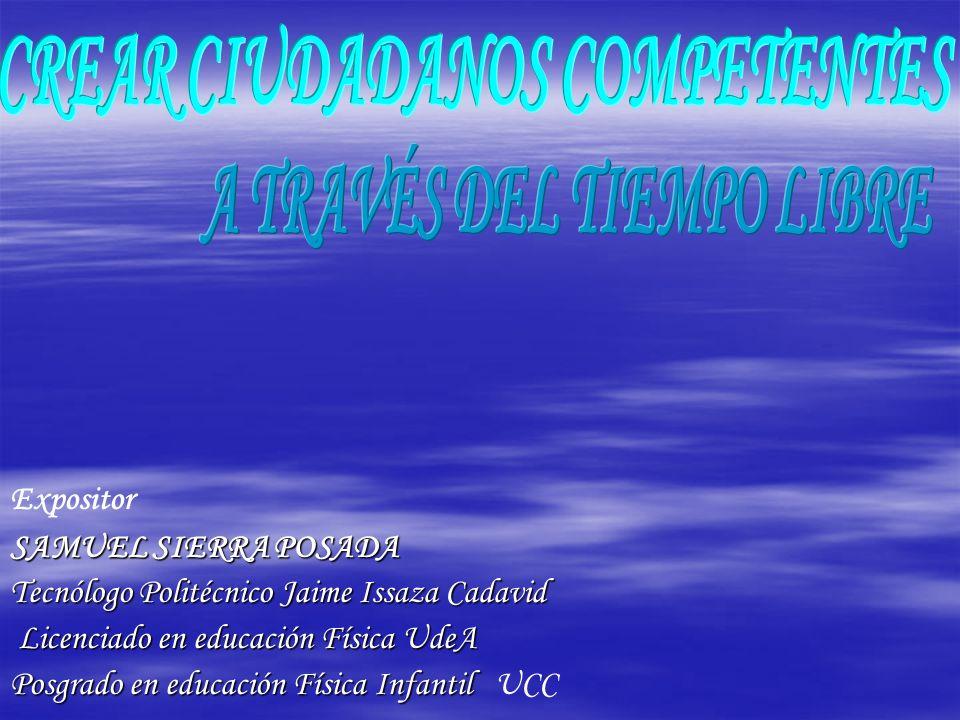 Expositor SAMUEL SIERRA POSADA Tecnólogo Politécnico Jaime Issaza Cadavid Licenciado en educación Física UdeA Posgrado en educación Física Infantil In
