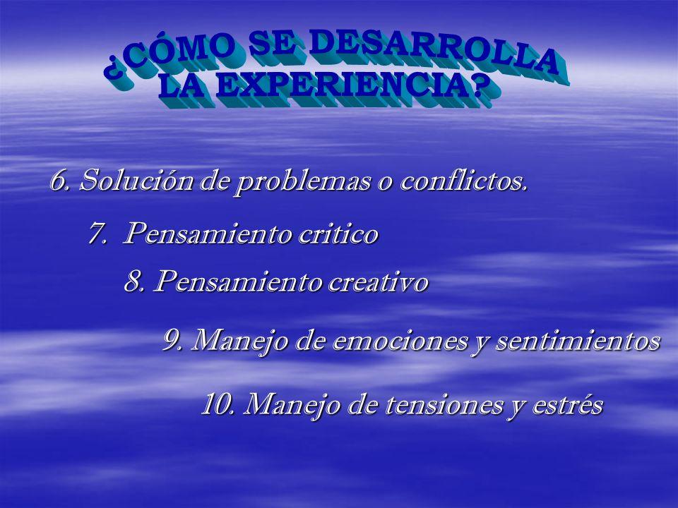 6. Solución de problemas o conflictos. 7. Pensamiento Pensamiento critico 10. Manejo de tensiones y estrés 9. Manejo de emociones y sentimientos 8. Pe