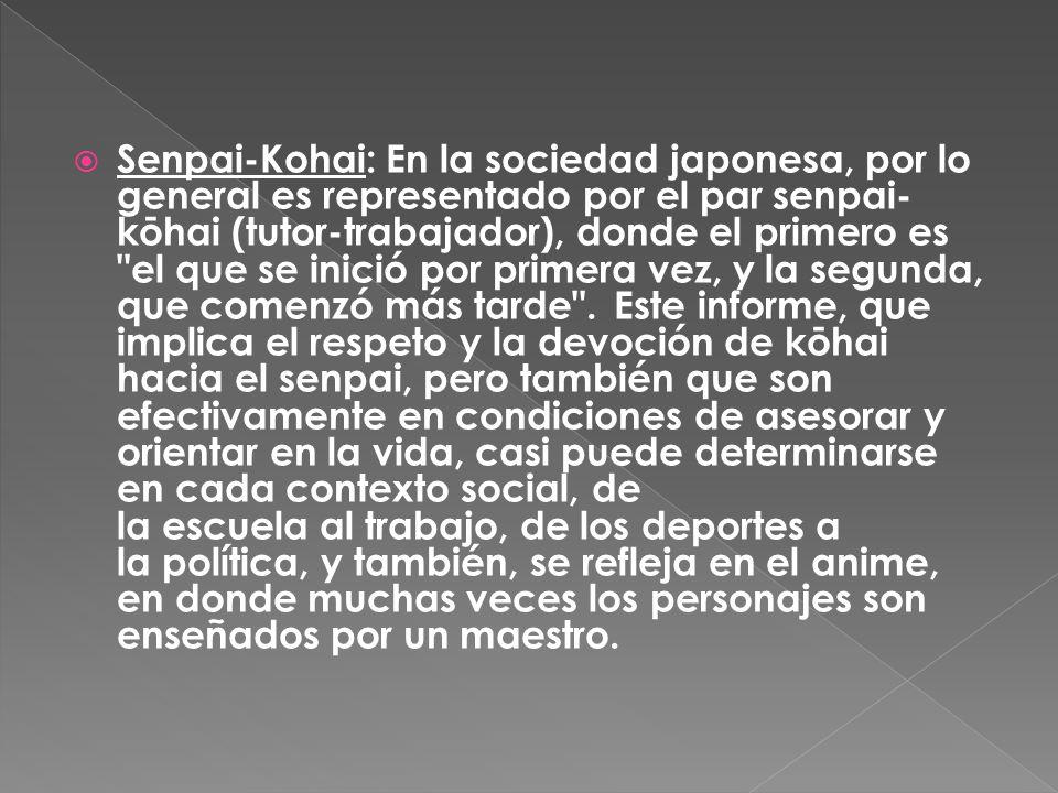 Senpai-Kohai: En la sociedad japonesa, por lo general es representado por el par senpai- kōhai (tutor-trabajador), donde el primero es