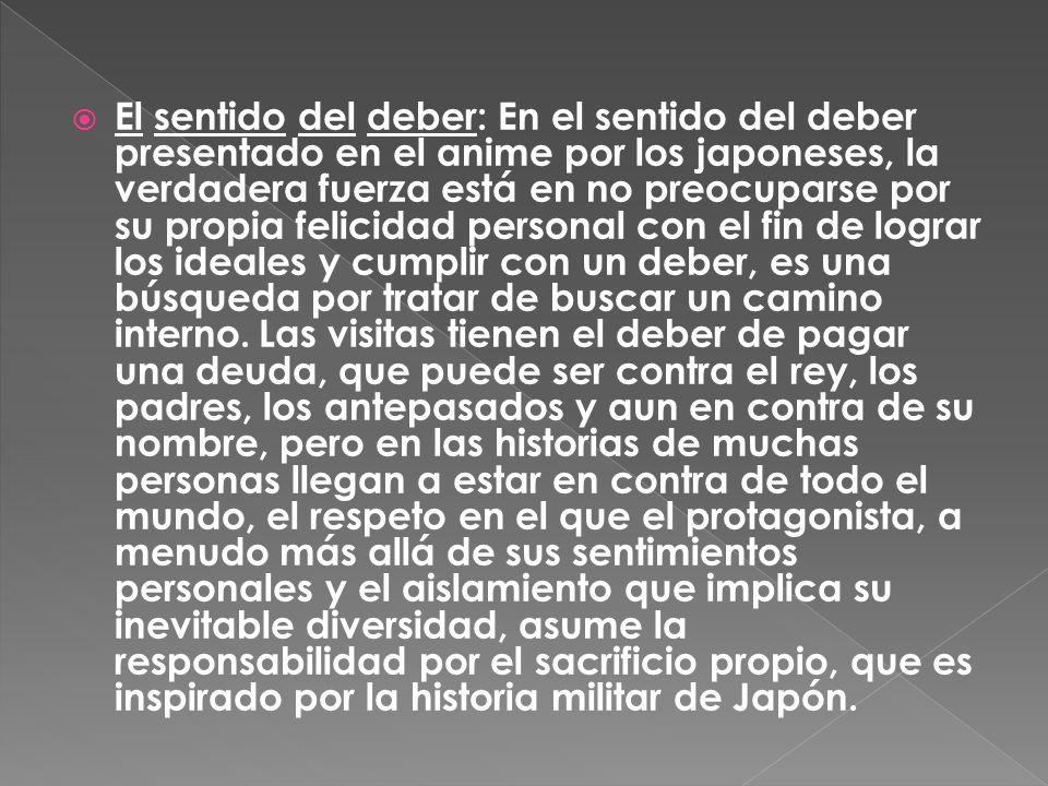 El sentido del deber: En el sentido del deber presentado en el anime por los japoneses, la verdadera fuerza está en no preocuparse por su propia felic