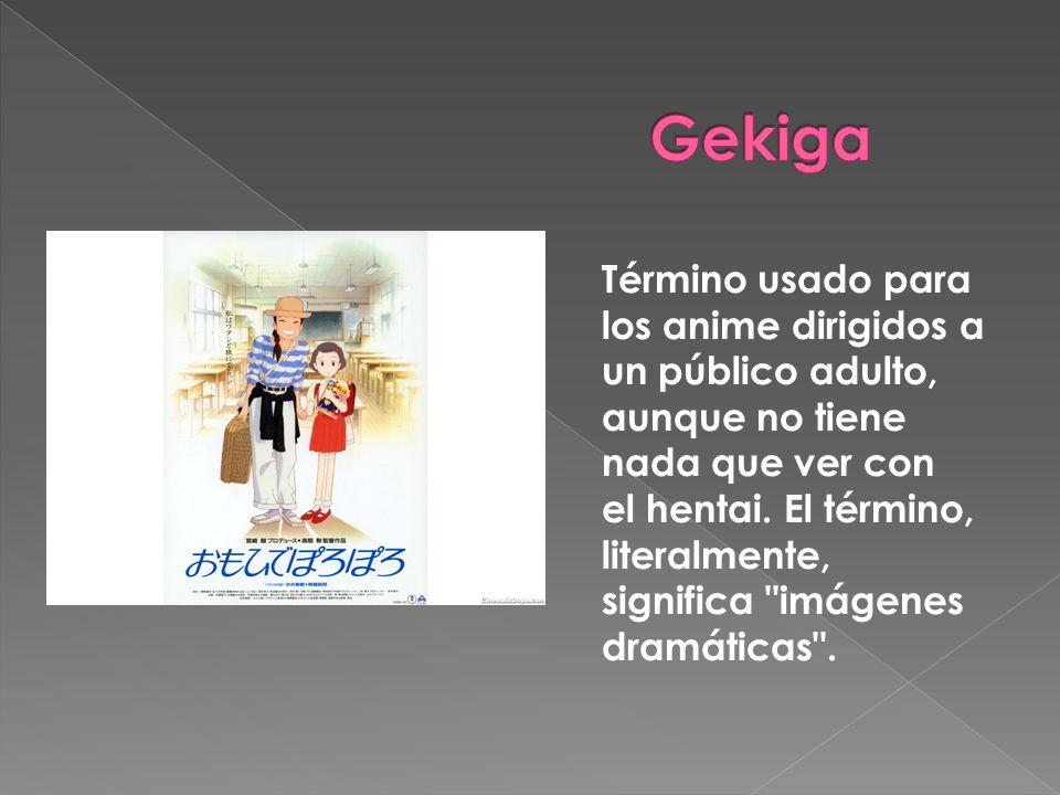 Término usado para los anime dirigidos a un público adulto, aunque no tiene nada que ver con el hentai. El término, literalmente, significa