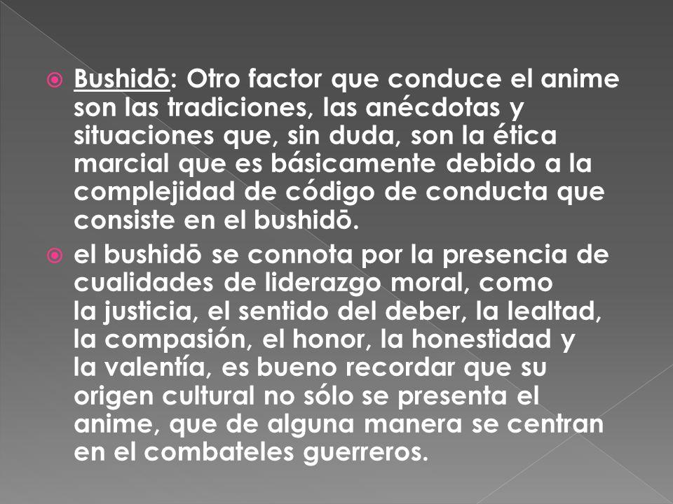 Bushidō: Otro factor que conduce el anime son las tradiciones, las anécdotas y situaciones que, sin duda, son la ética marcial que es básicamente debi