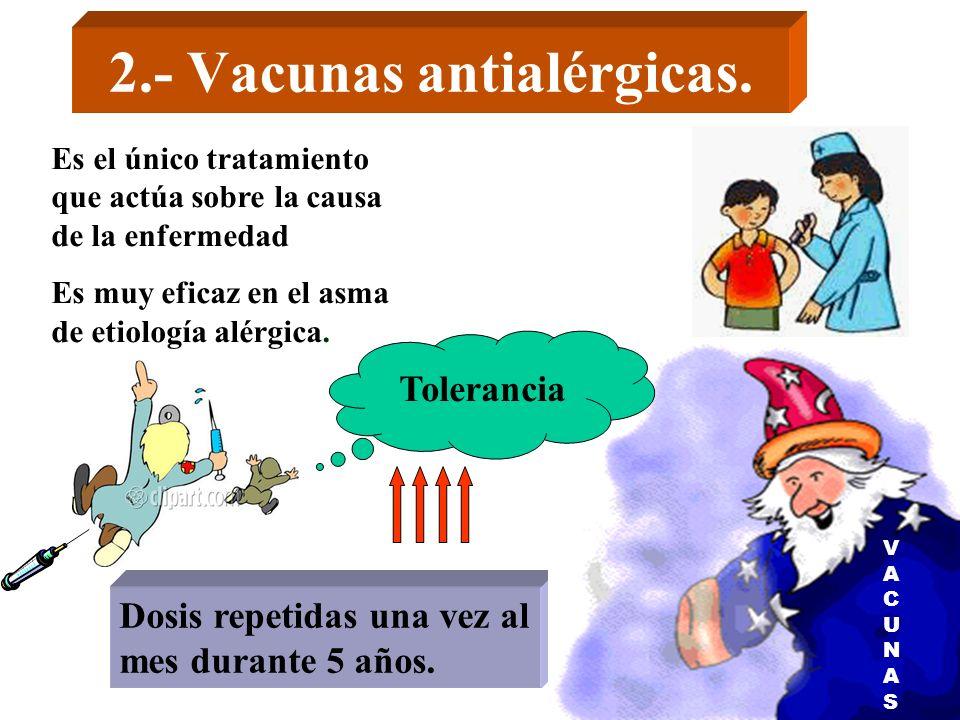 2.- Vacunas antialérgicas. Es el único tratamiento que actúa sobre la causa de la enfermedad Es muy eficaz en el asma de etiología alérgica. Dosis rep