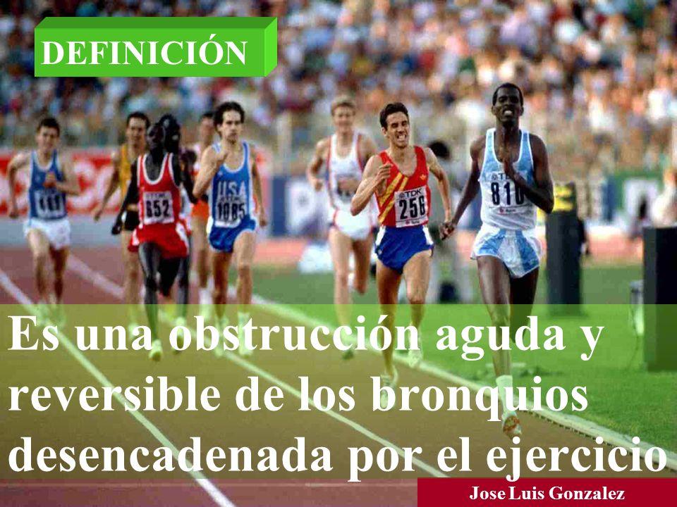 Jose Luis Gonzalez Es una obstrucción aguda y reversible de los bronquios desencadenada por el ejercicio DEFINICIÓN