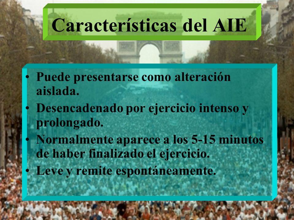 Características del AIE Puede presentarse como alteración aislada. Desencadenado por ejercicio intenso y prolongado. Normalmente aparece a los 5-15 mi