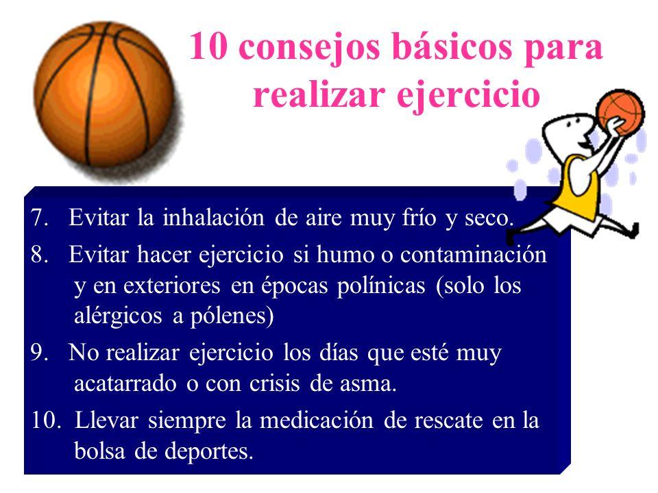 10 consejos básicos para realizar ejercicio 7. Evitar la inhalación de aire muy frío y seco. 8. Evitar hacer ejercicio si humo o contaminación y en ex