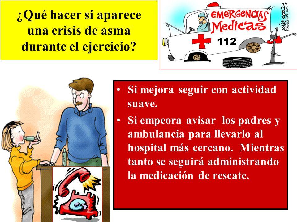 ¿Qué hacer si aparece una crisis de asma durante el ejercicio? Si mejora seguir con actividad suave. Si empeora avisar los padres y ambulancia para ll