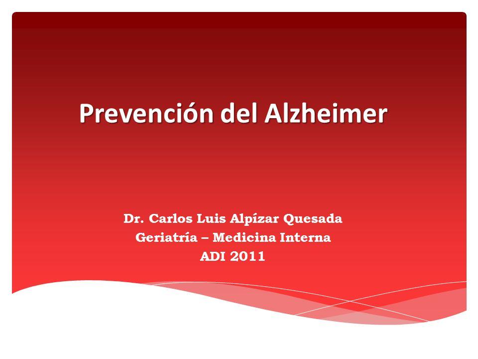 Prevención del Alzheimer Dr. Carlos Luis Alpízar Quesada Geriatría – Medicina Interna ADI 2011