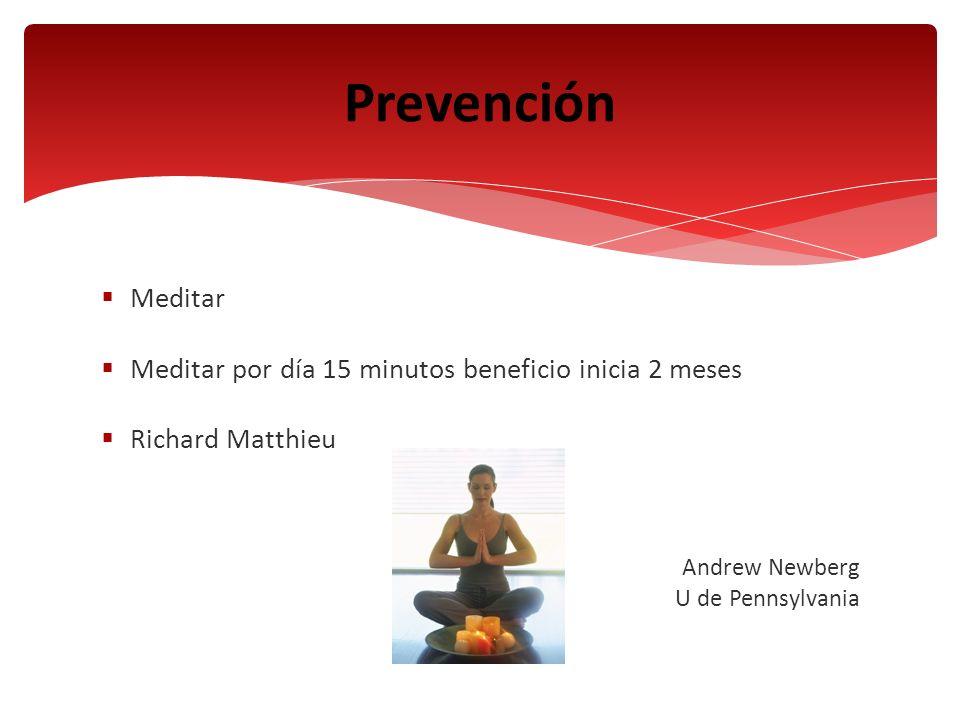 Meditar Meditar por día 15 minutos beneficio inicia 2 meses Richard Matthieu Andrew Newberg U de Pennsylvania Prevención