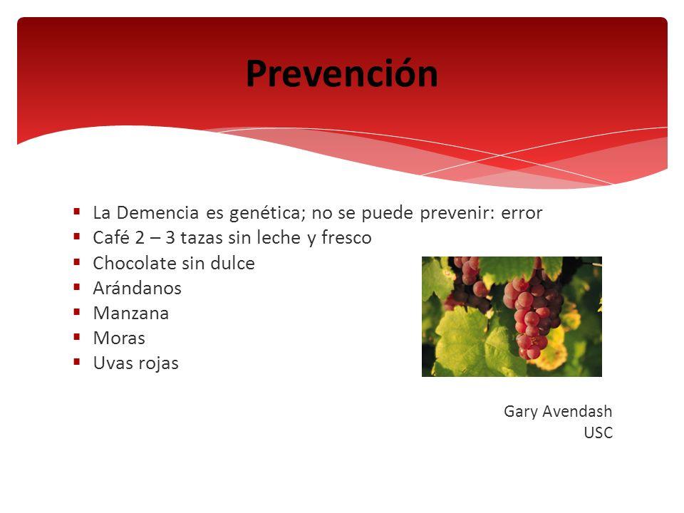 La Demencia es genética; no se puede prevenir: error Café 2 – 3 tazas sin leche y fresco Chocolate sin dulce Arándanos Manzana Moras Uvas rojas Gary A