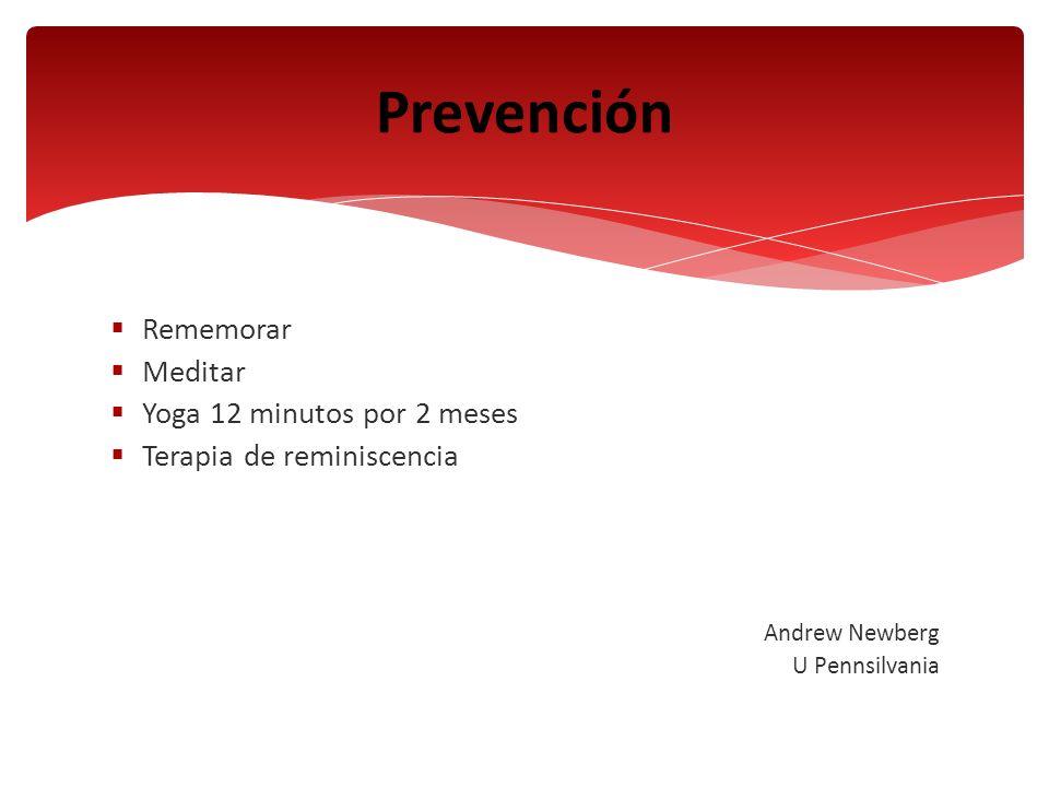 Rememorar Meditar Yoga 12 minutos por 2 meses Terapia de reminiscencia Andrew Newberg U Pennsilvania Prevención