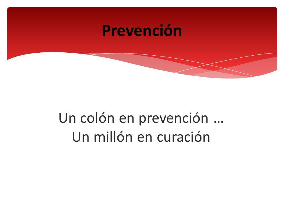Un colón en prevención … Un millón en curación Prevención