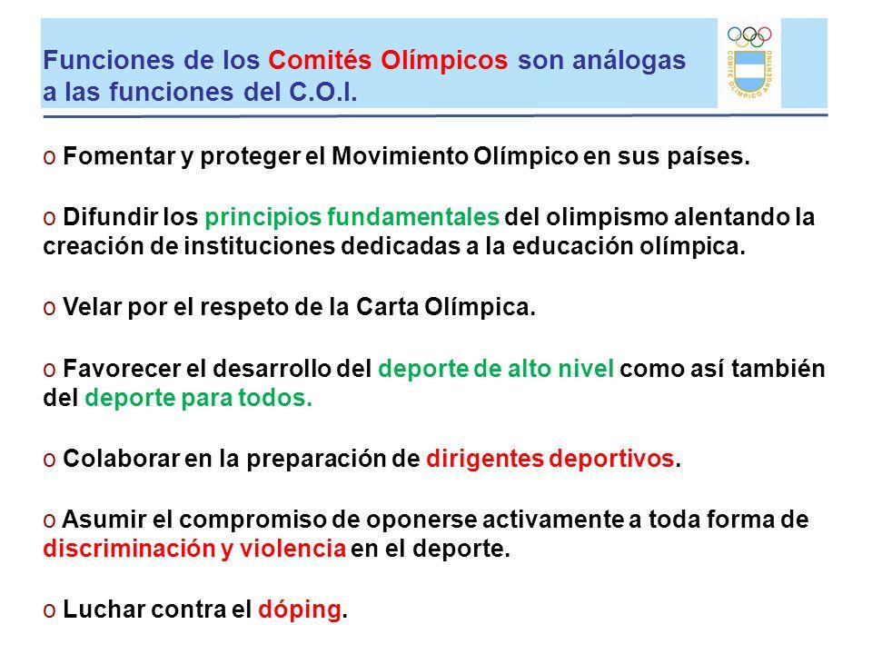 Funciones de los Comités Olímpicos son análogas a las funciones del C.O.I. o Fomentar y proteger el Movimiento Olímpico en sus países. o Difundir los