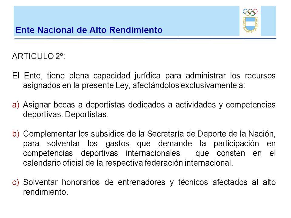 ARTICULO 2º: El Ente, tiene plena capacidad jurídica para administrar los recursos asignados en la presente Ley, afectándolos exclusivamente a: a)Asig