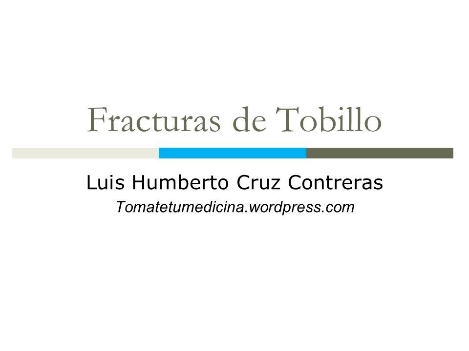 Fracturas de Tobillo Luis Humberto Cruz Contreras Tomatetumedicina.wordpress.com