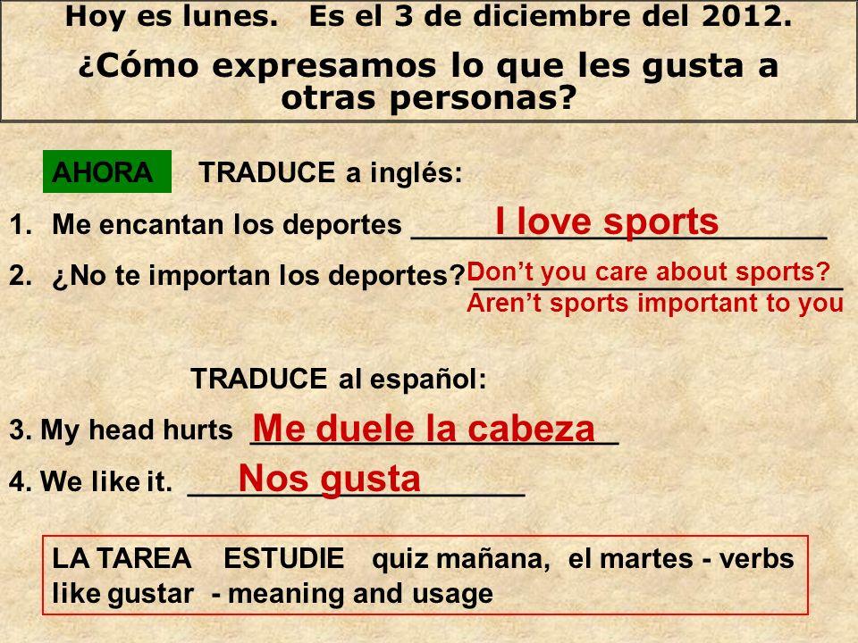 Hoy es lunes. Es el 3 de diciembre del 2012. ¿ Cómo expresamos lo que les gusta a otras personas.