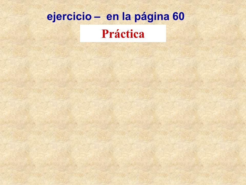 ejercicio – en la página 60 Práctica