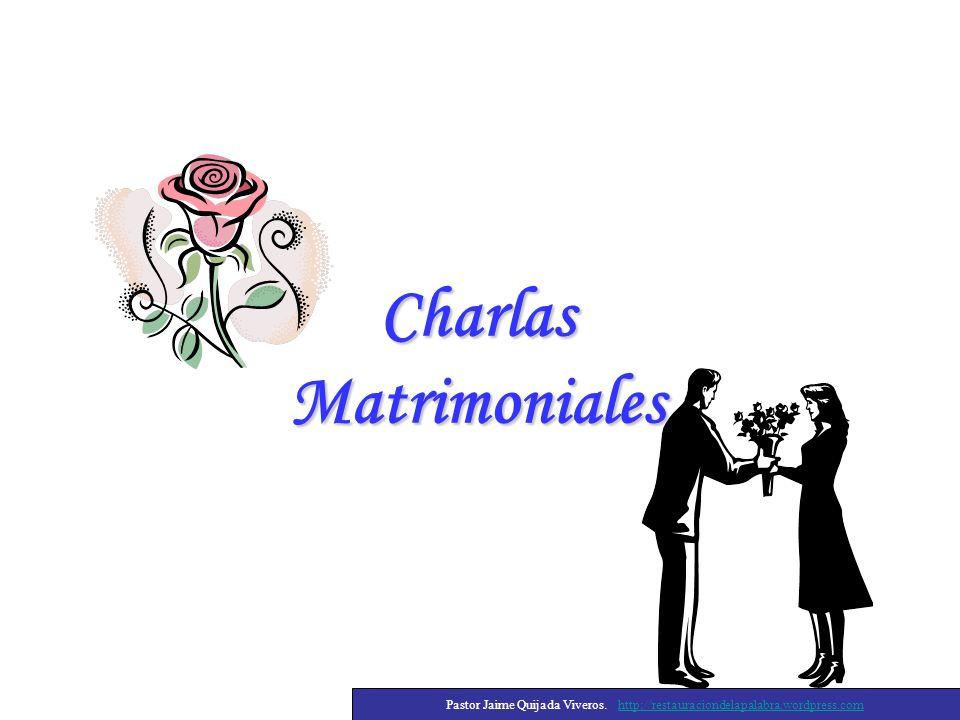 Charlas Matrimoniales Pastor Jaime Quijada Viveros. http://restauraciondelapalabra.wordpress.comhttp://restauraciondelapalabra.wordpress.com
