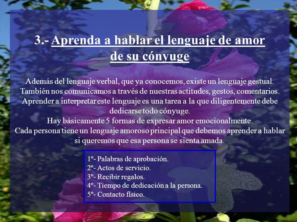 3.- Aprenda a hablar el lenguaje de amor de su cónyuge Además del lenguaje verbal, que ya conocemos, existe un lenguaje gestual. También nos comunicam