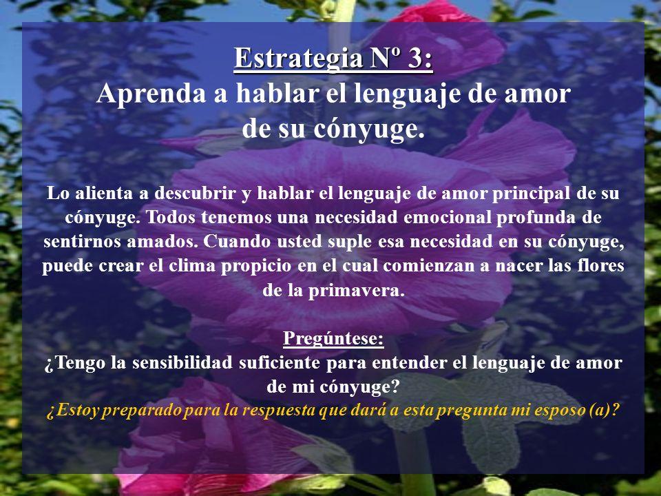 Estrategia Nº 3: Aprenda a hablar el lenguaje de amor de su cónyuge. Lo alienta a descubrir y hablar el lenguaje de amor principal de su cónyuge. Todo