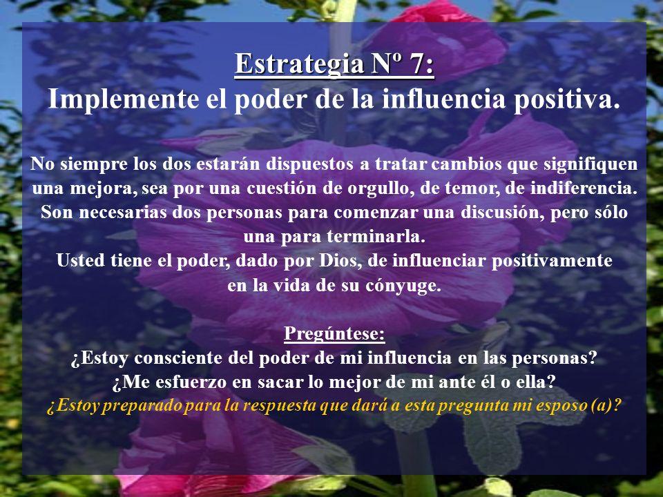 Estrategia Nº 7: Implemente el poder de la influencia positiva. No siempre los dos estarán dispuestos a tratar cambios que signifiquen una mejora, sea