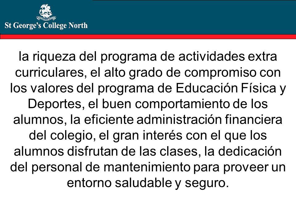 la riqueza del programa de actividades extra curriculares, el alto grado de compromiso con los valores del programa de Educación Física y Deportes, el
