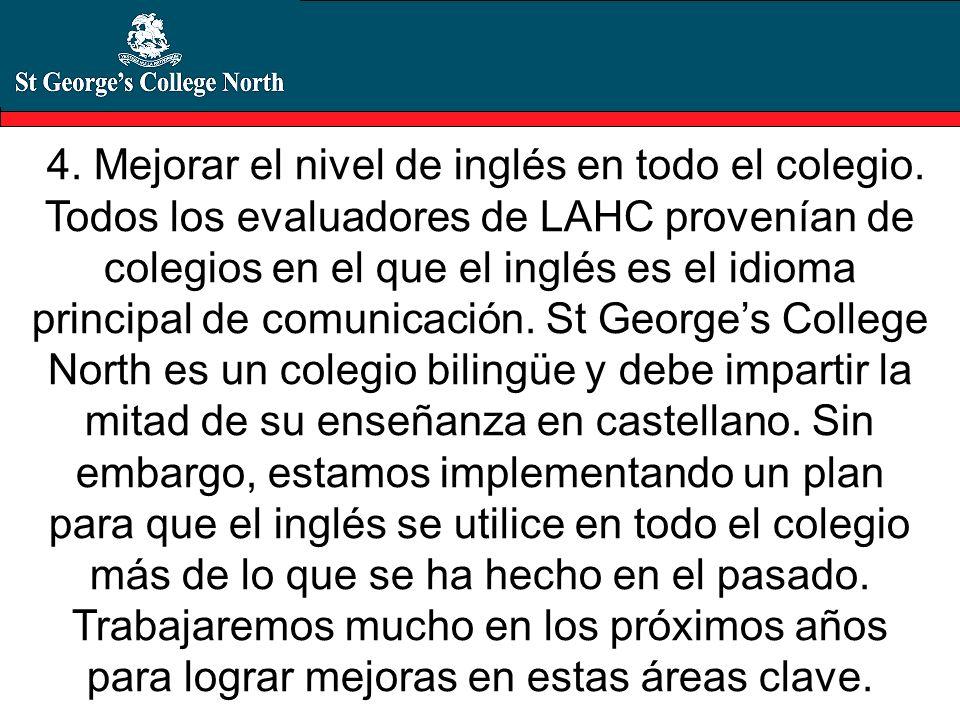 4. Mejorar el nivel de inglés en todo el colegio. Todos los evaluadores de LAHC provenían de colegios en el que el inglés es el idioma principal de co