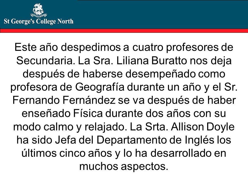 Este año despedimos a cuatro profesores de Secundaria. La Sra. Liliana Buratto nos deja después de haberse desempeñado como profesora de Geografía dur
