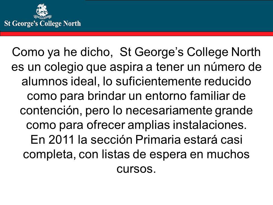 Como ya he dicho, St Georges College North es un colegio que aspira a tener un número de alumnos ideal, lo suficientemente reducido como para brindar