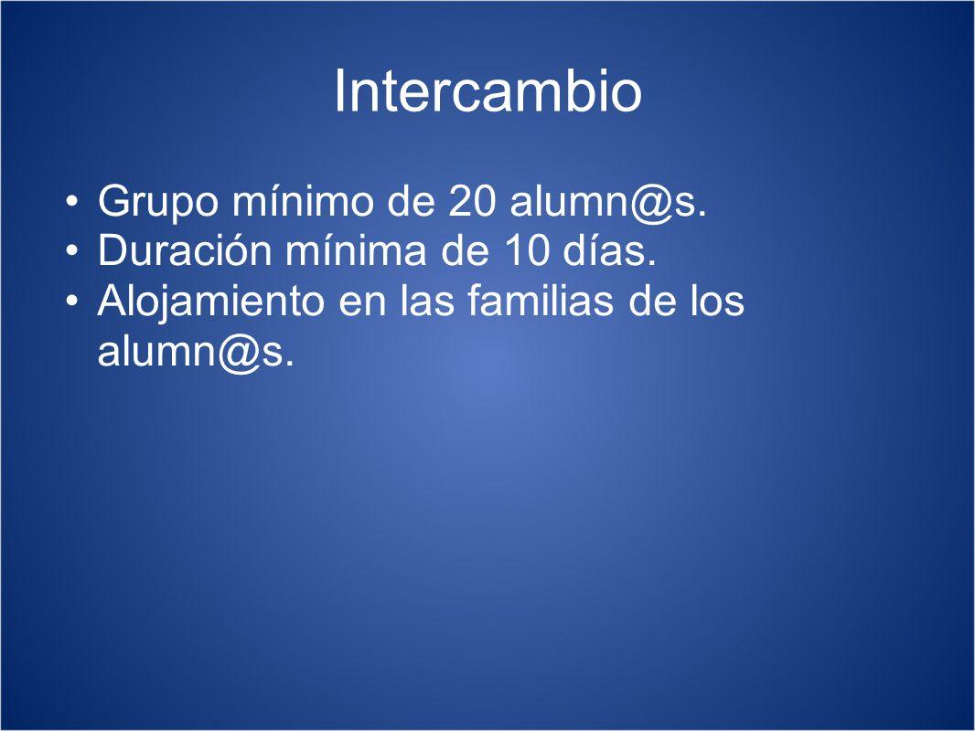 Intercambio Grupo mínimo de 20 alumn@s. Duración mínima de 10 días. Alojamiento en las familias de los alumn@s.