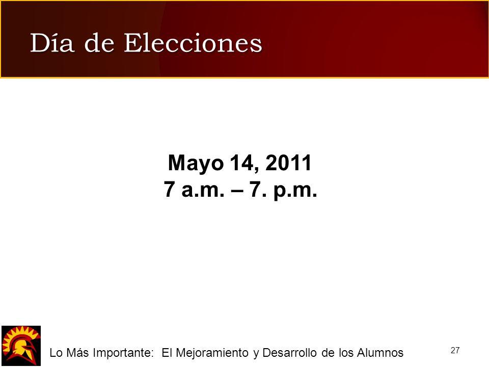 fLo Más Importante: El Mejoramiento y Desarrollo de los Alumnos 27 Día de Elecciones Mayo 14, 2011 7 a.m. – 7. p.m.