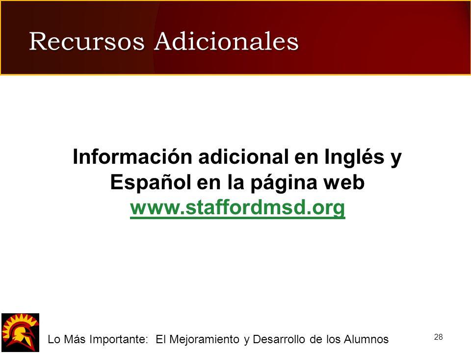 fLo Más Importante: El Mejoramiento y Desarrollo de los Alumnos 28 Recursos Adicionales Información adicional en Inglés y Español en la página web www