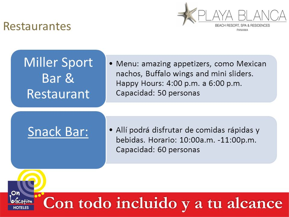 Restaurantes Menu: amazing appetizers, como Mexican nachos, Buffalo wings and mini sliders. Happy Hours: 4:00 p.m. a 6:00 p.m. Capacidad: 50 personas