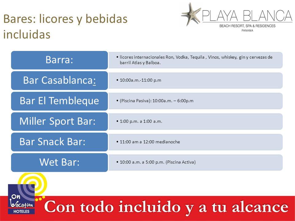 Bares: licores y bebidas incluidas licores internacionales Ron, Vodka, Tequila, Vinos, whiskey, gin y cervezas de barril Atlas y Balboa. Barra: 10:00a