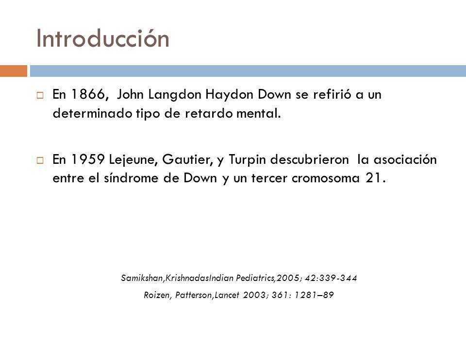Introducción En 1866, John Langdon Haydon Down se refirió a un determinado tipo de retardo mental. En 1959 Lejeune, Gautier, y Turpin descubrieron la