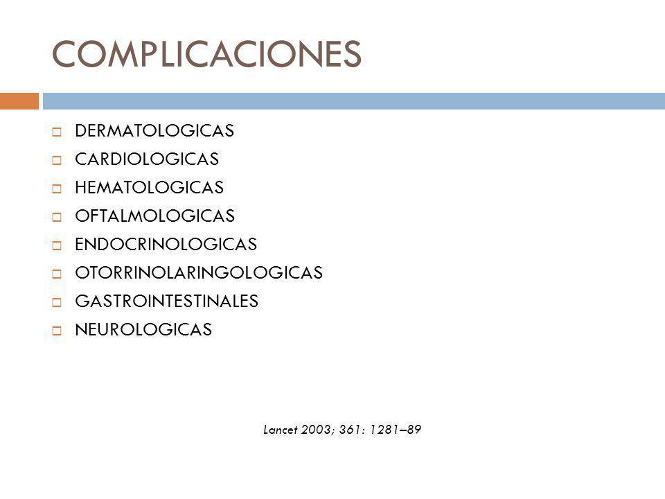 COMPLICACIONES DERMATOLOGICAS CARDIOLOGICAS HEMATOLOGICAS OFTALMOLOGICAS ENDOCRINOLOGICAS OTORRINOLARINGOLOGICAS GASTROINTESTINALES NEUROLOGICAS Lance