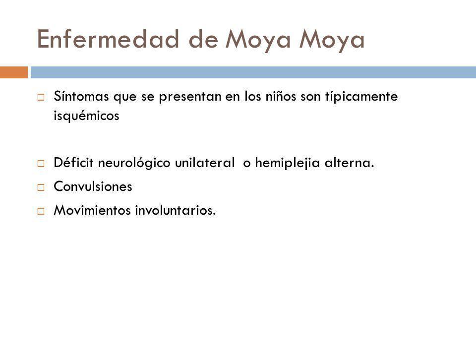 Enfermedad de Moya Moya Síntomas que se presentan en los niños son típicamente isquémicos Déficit neurológico unilateral o hemiplejia alterna. Convuls