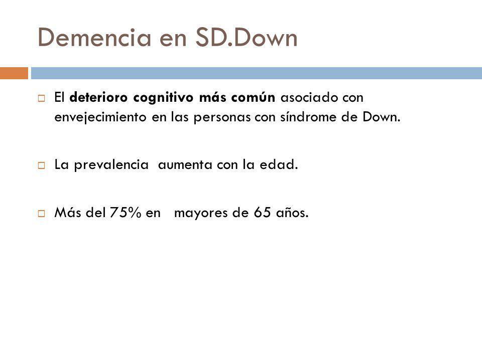 Demencia en SD.Down El deterioro cognitivo más común asociado con envejecimiento en las personas con síndrome de Down. La prevalencia aumenta con la e