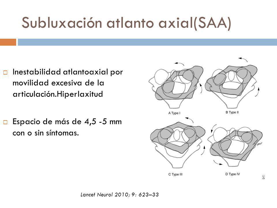 Subluxación atlanto axial(SAA) Inestabilidad atlantoaxial por movilidad excesiva de la articulación.Hiperlaxitud Espacio de más de 4,5 -5 mm con o sin