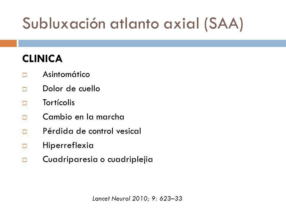 Subluxación atlanto axial (SAA) CLINICA Asintomático Dolor de cuello Tortícolis Cambio en la marcha Pérdida de control vesical Hiperreflexia Cuadripar