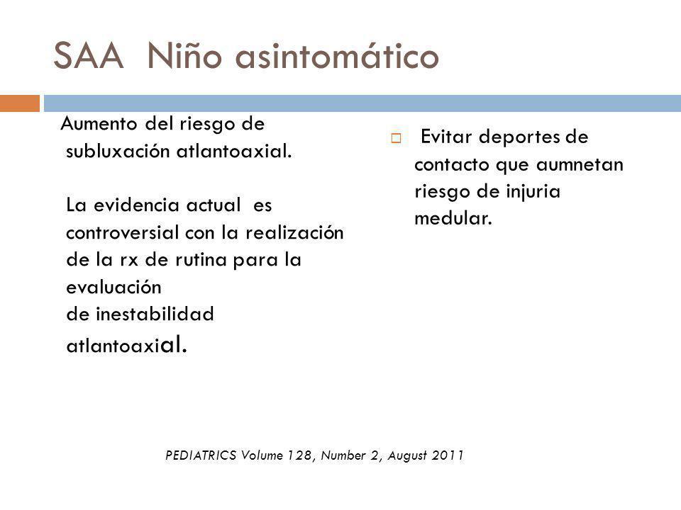 SAA Niño asintomático Aumento del riesgo de subluxación atlantoaxial. La evidencia actual es controversial con la realización de la rx de rutina para