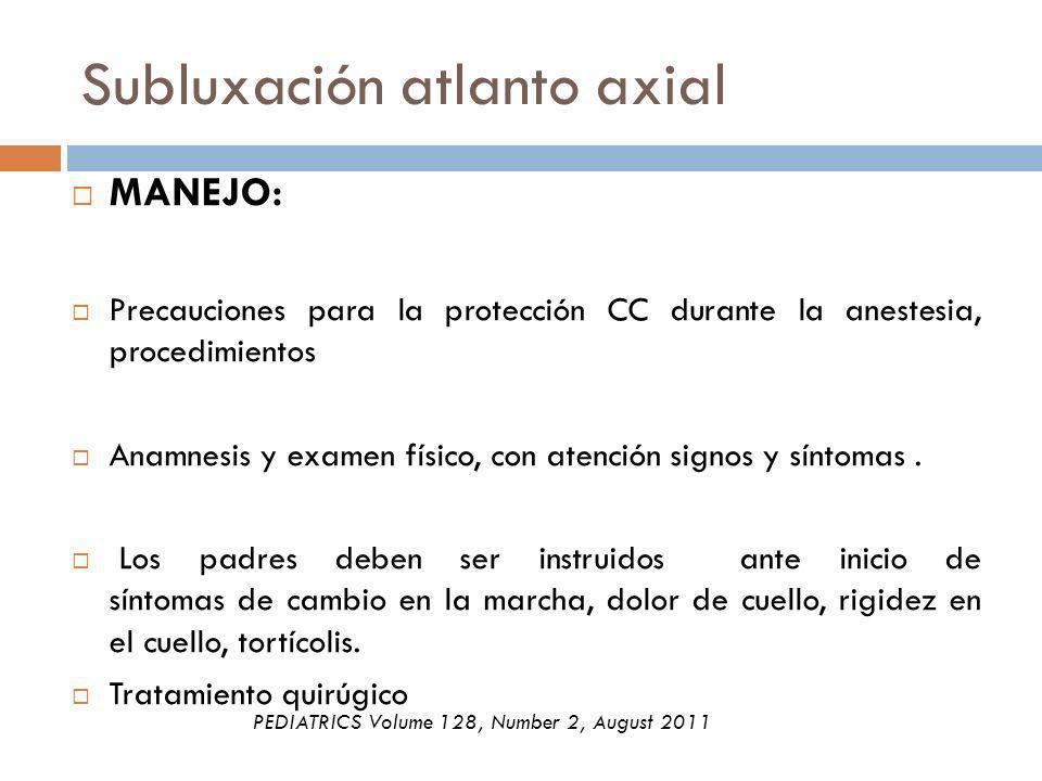 Subluxación atlanto axial MANEJO: Precauciones para la protección CC durante la anestesia, procedimientos Anamnesis y examen físico, con atención sign