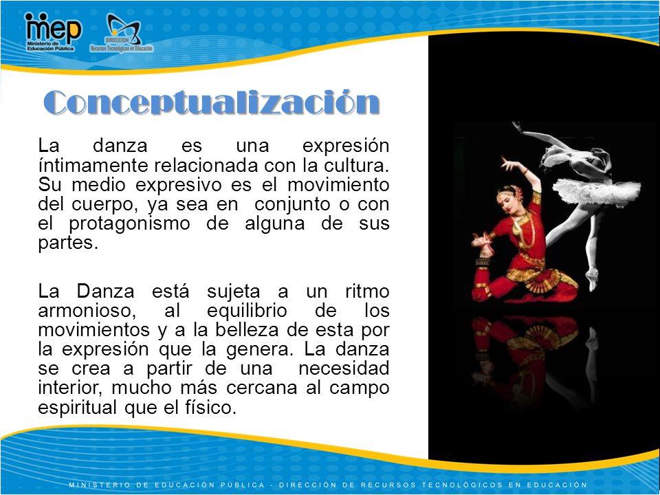Conceptualización La danza es una expresión íntimamente relacionada con la cultura.