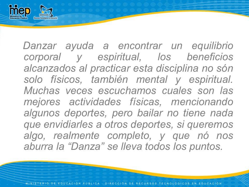 Danzar ayuda a encontrar un equilibrio corporal y espiritual, los beneficios alcanzados al practicar esta disciplina no són solo físicos, también mental y espiritual.