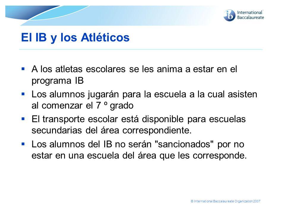© International Baccalaureate Organization 2007 El IB y los Atléticos A los atletas escolares se les anima a estar en el programa IB Los alumnos jugar