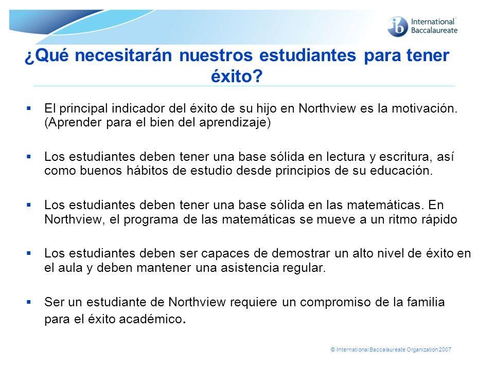 © International Baccalaureate Organization 2007 ¿Qué necesitarán nuestros estudiantes para tener éxito? El principal indicador del éxito de su hijo en