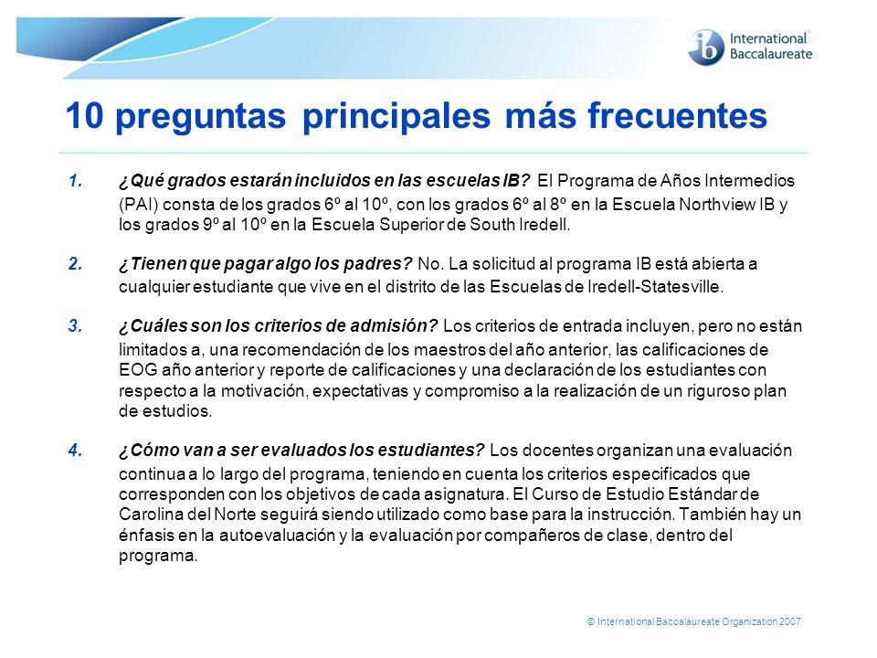 © International Baccalaureate Organization 2007 10 preguntas principales más frecuentes 1.¿Qué grados estarán incluidos en las escuelas IB? El Program