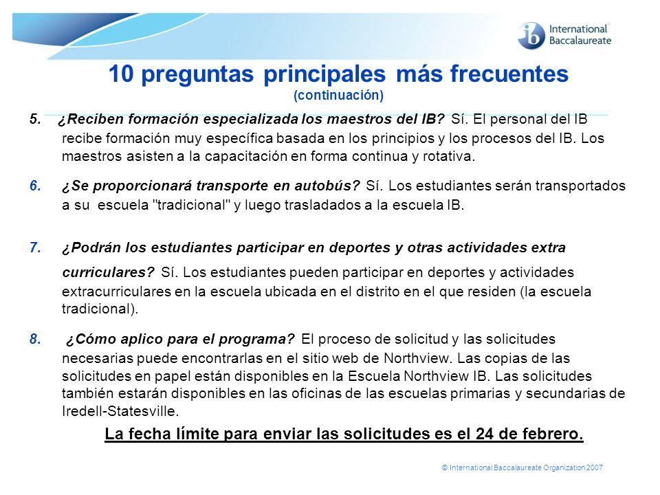 © International Baccalaureate Organization 2007 10 preguntas principales más frecuentes (continuación) 5. ¿Reciben formación especializada los maestro