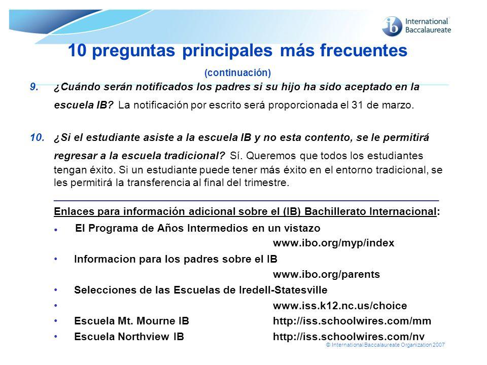 © International Baccalaureate Organization 2007 10 preguntas principales más frecuentes (continuación) 9.¿Cuándo serán notificados los padres si su hi